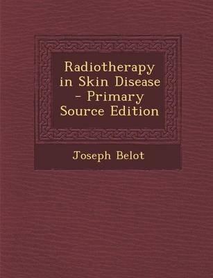Radiotherapy in Skin Disease (Paperback): Joseph Belot