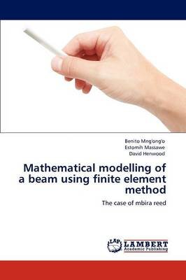 Mathematical Modelling of a Beam Using Finite Element Method (Paperback): Benito Mng'ong'o, Estomih Massawe, David...