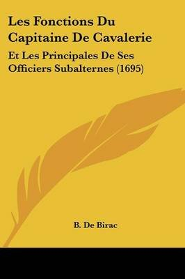Les Fonctions Du Capitaine de Cavalerie - Et Les Principales de Ses Officiers Subalternes (1695) (English, French, Paperback):...