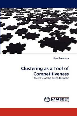 Clustering as a Tool of Competitiveness (Paperback): Dora Daumova