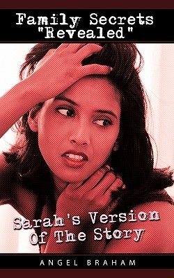 "Family Secrets ""Revealed"" - Sarah's Version Of The Story (Paperback): Angel Braham"