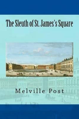 The Sleuth of St. James's Square (Paperback): Melville Davisson Post