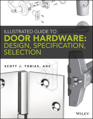 Illustrated Guide to Door Hardware: Design, Specification, Selection (Electronic book text, 1st edition): Scott Tobias