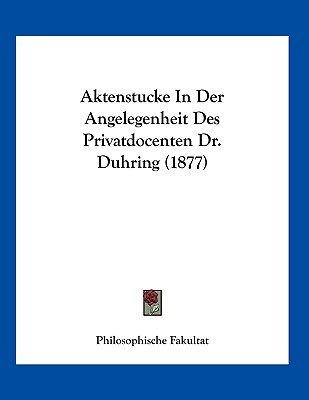 Aktenstucke in Der Angelegenheit Des Privatdocenten Dr. Duhring (1877) (German, Paperback): Philosophische Fakultat