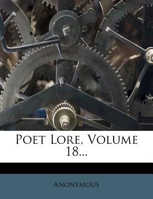 Poet Lore, Volume 18... (Paperback): Anonymous
