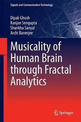 Musicality of Human Brain through Fractal Analytics (Hardcover, 1st ed. 2018): Dipak Ghosh, Ranjan Sengupta, Shankha Sanyal,...