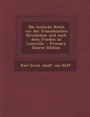Das Teutsche Reich VOR Der Franzosischen Revolution Und Nach Dem Frieden Zu Luneville. - Primary Source Edition (German,...