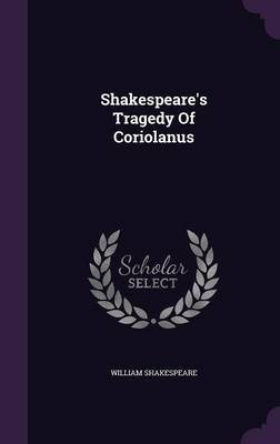 Shakespeare's Tragedy of Coriolanus (Hardcover): William Shakespeare