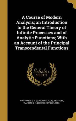 A Course of Modern Analysis; An Introduction to the General Theory of Infinite Processes and of Analytic Functions; With an...