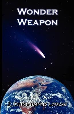 Wonder Weapon (Paperback): J Christopher Logan