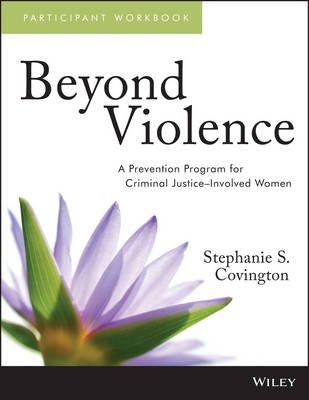 Beyond Violence - A Prevention Program for Criminal Justice-Involved Women Participant Workbook (Paperback, Workbook):...