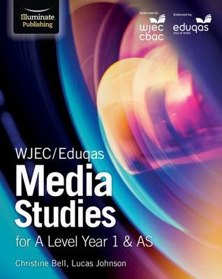 WJEC/Eduqas Media Studies for A Level Year 1 & AS: Student Book (Paperback): Christine Bell, Lucas Johnson