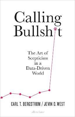 Calling Bullsh*t - The Art Of Scepticism In A Data-Driven World (Paperback): Jevin D. West, Carl T. Bergstrom