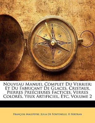 Nouveau Manuel Complet Du Verrier - Et Du Fabricant de Glaces, Cristaux, Pierres Preecieuses Factices, Verres Colores, Yeux...