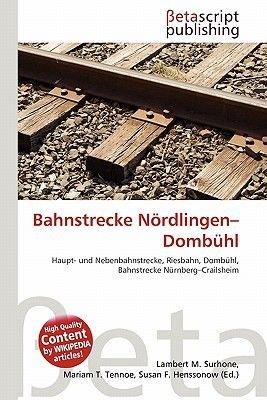 Bahnstrecke N Rdlingen-Domb Hl (German, Paperback): Lambert M. Surhone, Mariam T. Tennoe, Susan F. Henssonow
