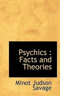 Psychics - Facts and Theories (Paperback): Minot J. Savage