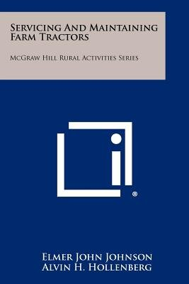 Servicing and Maintaining Farm Tractors - McGraw Hill Rural Activities Series (Paperback): Elmer John Johnson, Alvin H....