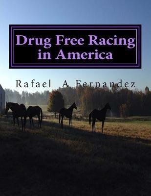 Drug Free Racing in America (Paperback): MR Rafael a. Fernandez