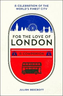 For the Love of London - A Companion (Hardcover): Julian Beecroft