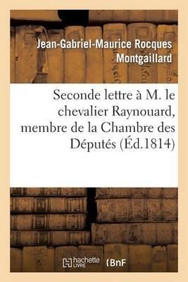 Seconde Lettre A M. Le Chevalier Raynouard, Membre de La Chambre Des Deputes (French, Paperback): Jean-Gabriel-Maurice Rocques...