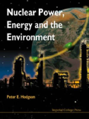 Nuclear Power, Energy And The Environment (Paperback): Peter E. Hodgson