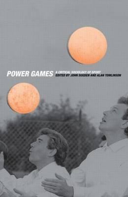 Power Games - A Critical Sociology of Sport (Paperback): John Sugden, Alan Tomlinson