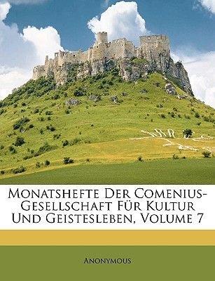 Monatshefte Der Comenius-Gesellschaft Fur Kultur Und Geistesleben, Volume 7 (English, German, Paperback): Anonymous