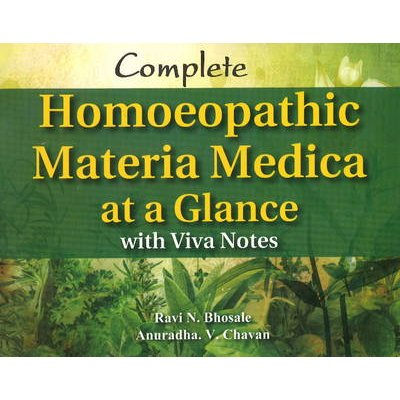 Complete Homoeopathic Materia Medica at a Glance - With Viva Notes (Paperback): Anuradha V. Chavan, Ravi N. Bhosale