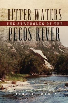 Bitter Waters - The Struggles of the Pecos River (Hardcover): Patrick Dearen