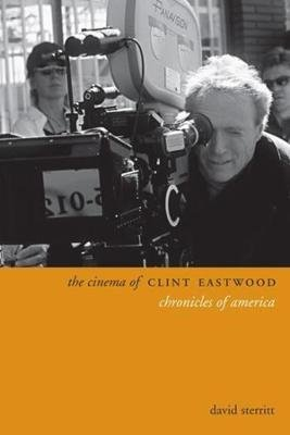 The Cinema of Clint Eastwood - Chronicles of America (Paperback): David Sterritt