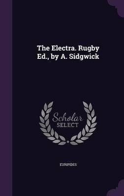 The Electra. Rugby Ed., by A. Sidgwick (Hardcover): Euripides