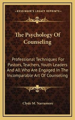 The Psychology of Counseling - Professional Techniques for Pastors, Teachers, Youth Leaders and All Who Are Engaged in the...
