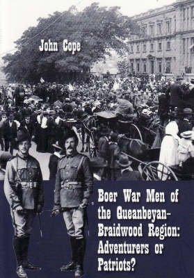 Boer War Men of the Queanbeyan-Braidwood Region - Adventurers or Patriots? (Paperback): John Cope