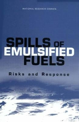 Spills of Emulisfied Fuels - Risks and Responses (Paperback): Marine Board, Transportation Research Board, Division on Earth...
