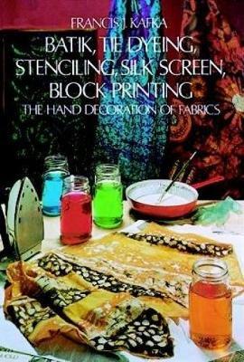 Batik - Hand Decoration of Fabric (Paperback, New edition): Francis J. Kafka
