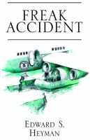 Freak Accident (Paperback): Edward S. Heyman