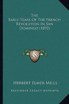 The Early Years of the French Revolution in San Domingo (1892) (Paperback): Herbert Elmer Mills