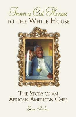 From a Cat House to the White House - The Story of an African-American Chef (Paperback): Jesse Pender