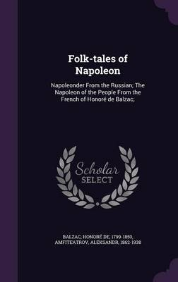 Folk-Tales of Napoleon - Napoleonder from the Russian; The Napoleon of the People from the French of Honore de Balzac;...