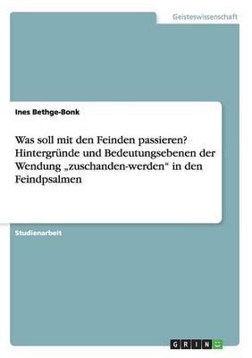"""Was Soll Mit Den Feinden Passieren? Hintergrunde Und Bedeutungsebenen Der Wendung """"Zuschanden-Werden in Den Feindpsalmen..."""