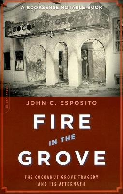 Fire in the Grove - The Cocoanut Grove Tragedy and its Aftermath (Paperback, New Ed): John C Esposito