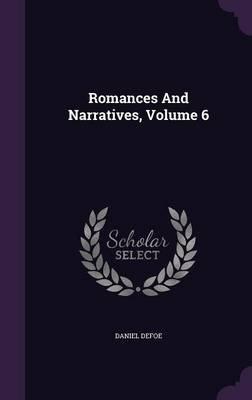 Romances and Narratives, Volume 6 (Hardcover): Daniel Defoe