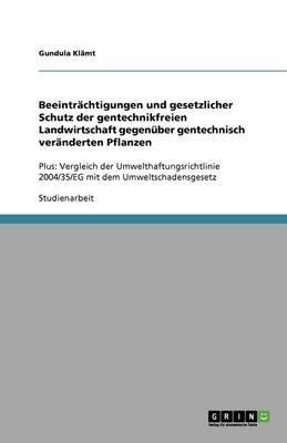 Beeintrachtigungen Und Gesetzlicher Schutz Der Gentechnikfreien Landwirtschaft Gegenuber Gentechnisch Veranderten Pflanzen...