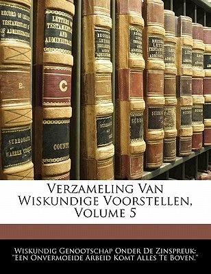 Verzameling Van Wiskundige Voorstellen, Volume 5 (Dutch, English, Paperback): Genootschap Onder De Zinspreuk Wiskundig...