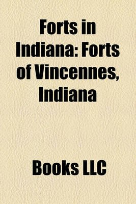 Forts in Indiana - Forts of Vincennes, Indiana (Paperback): Books Llc