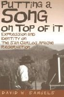 Putting a Song on Top of it - Expression and Identity on the San Carlos Apache Reservation (Paperback):