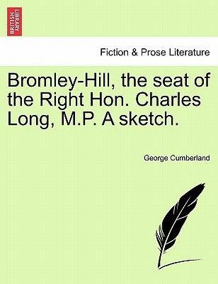 Bromley-Hill, the Seat of the Right Hon. Charles Long, M.P. a Sketch. (Paperback): George Cumberland