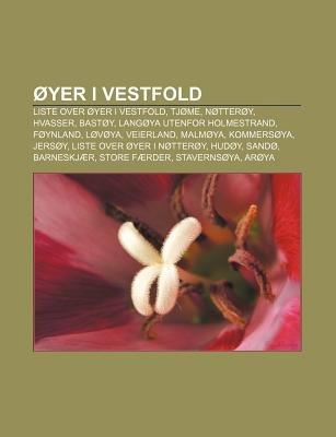 Oyer I Vestfold - Liste Over Oyer I Vestfold, Tjome, Notteroy, Hvasser, Bastoy, Langoya Utenfor Holmestrand, Foynland, Lovoya,...