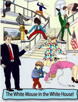 The White Mouse in the White House (Paperback): MR Michael J. Sterken