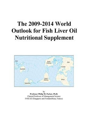 The 2009-2014 World Outlook for Fish Liver Oil Nutritional Supplement (Electronic book text): Inc. Icon Group International